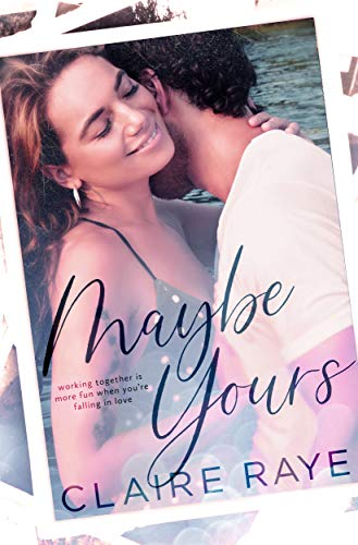 Maybe Yours by Claire Raye
