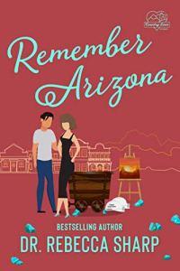 Remember Arizona by Dr. Rebecca Sharp
