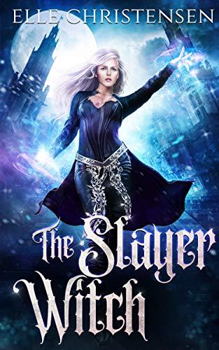 The Slayer Witch by Elle Christensen