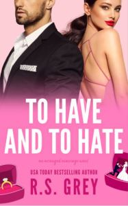 To Have and to Hate by R.S. Grey