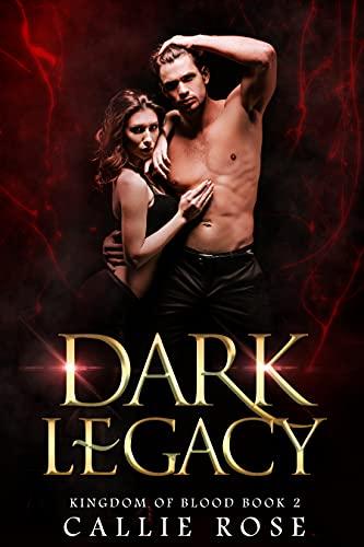 Dark Legacy by Callie Rose