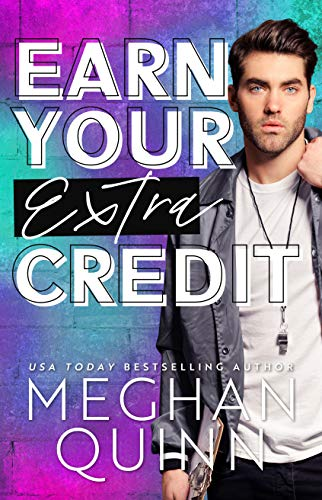 Earn Your Extra Credit by Meghan Quinn