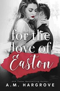 For The Love of Easton by A.M. Hargrove
