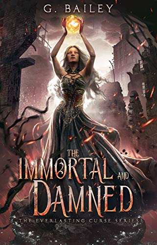 The Immortal And Damned by G. Bailey