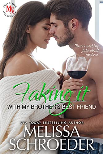Faking it with my Brother's Best Friend by Melissa Schroeder