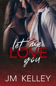 Let Me Love You by JM Kelley