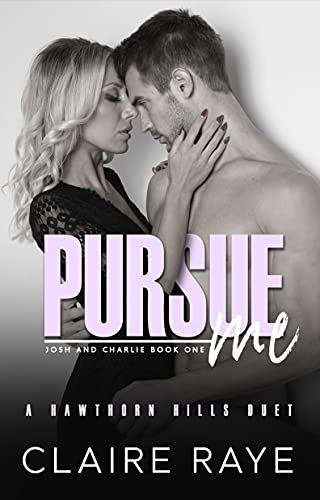 Pursue Me: Josh & Charlie #1 by Claire Raye
