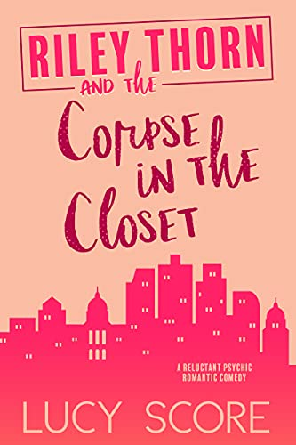 Riley Thorn and the Corpse in the Closet by Lucy Score