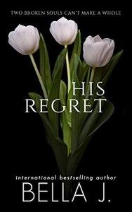 His Regret by Bella J.