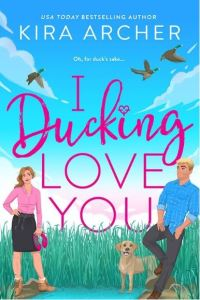 I Ducking Love You by Kira Archer