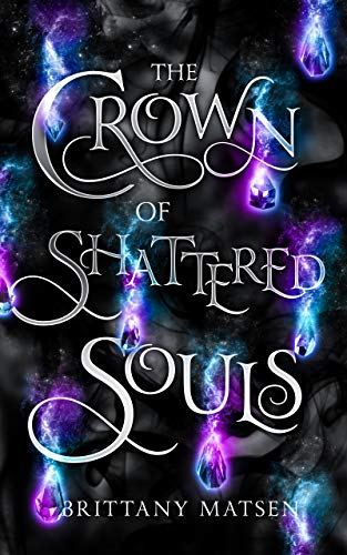 The Crown of Shattered Souls by Brittany Matsen