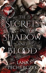 The Secrets in Shadow and Blood by Lana Pecherczyk