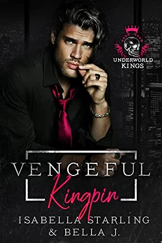 Vengeful Kingpin by Bella J.