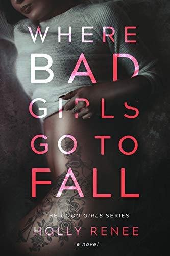 Where Bad Girls Go to Fall by Holly Renee