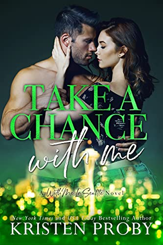 Take A Chance With Me by Kristen Proby