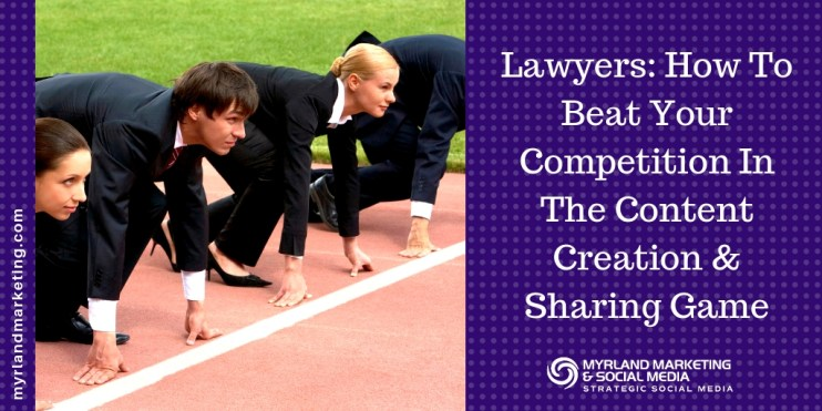 Lawyers, How To Beat Your Competitors In The Content Creation Game
