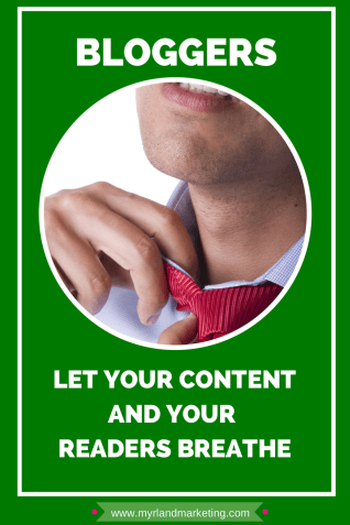 Bloggers, Let Your Content & Your Readers Breathe