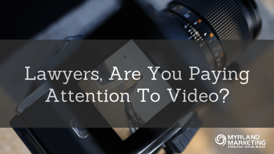 Lawyers, Are You Paying Attention To Video?