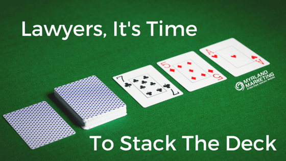 Lawyers, It's Time To Stack The Deck