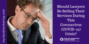 Should Lawyers Be Selling Their Services During This Coronavirus (COVID-19) Crisis?