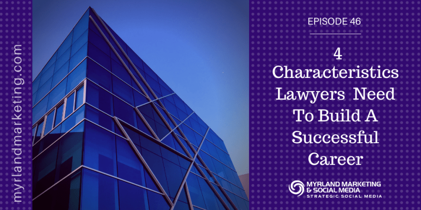 Lawyers, In Addition To Being Smart, You Need These 4 Characteristics To Build A Successful Practice