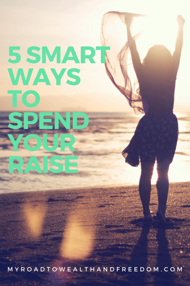 5 Smart Ways to Spend Your Raise