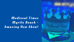 Medieval Times Myrtle Beach – Amazing New Show