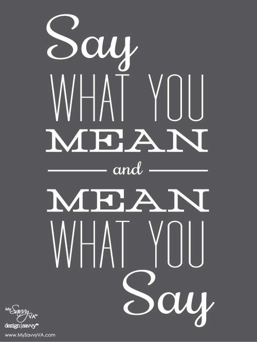 say what you mean and mean what you say