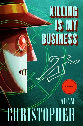 Killing Is My Business A Ray Electromatic Mystery adam christopher best mystery and thriller book covers 2017