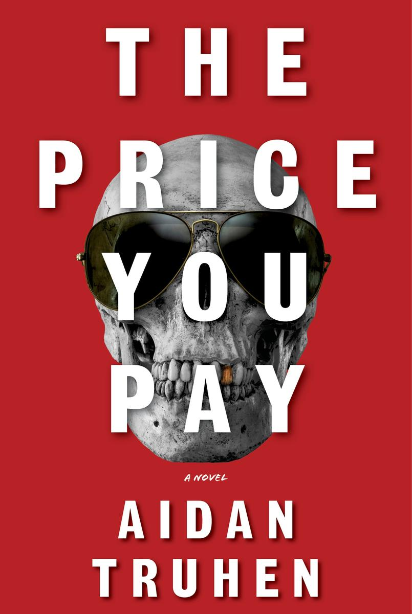 Our New Crime Fiction Favorite The Price You Pay By Aidan Truhen