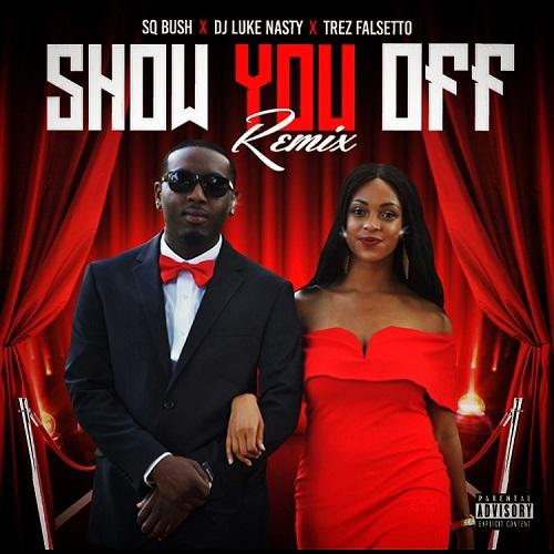 Single] SQ Bush x Dj Luke Nasty x Trez Falsetto - Show You off Remix