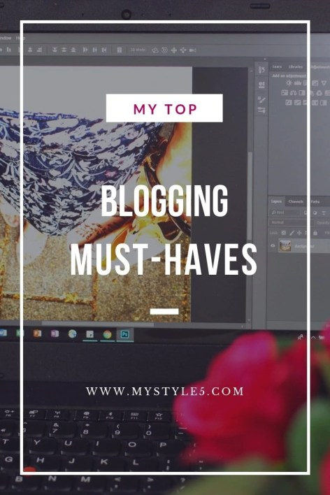 MYSTYLE5.com blogging must haves