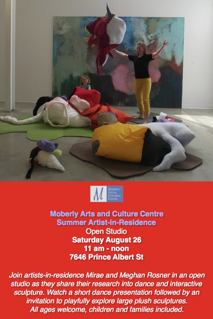 Moberly Arts and Cultural Center Summer Artist-in-Residence Open Studio Saturday August 26 11:00am-12:00pm Join artists-in-residence Mirae and Meghan Rosner in an open studio as they share their research into dance and interactive sculpture. Watch a short dance presentation followed by an invitation to playfully explore large plush sculptures. All ages welcome, children and families included.