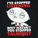 Why Haven't You Stopped Talking - Stewie - Family Guy T-shirt