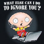 What Else Can I Do To Ignore You? - Stewie Griffin - Family Guy T-shirt