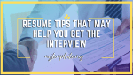 Resume Tips That May Help You Get The Interview