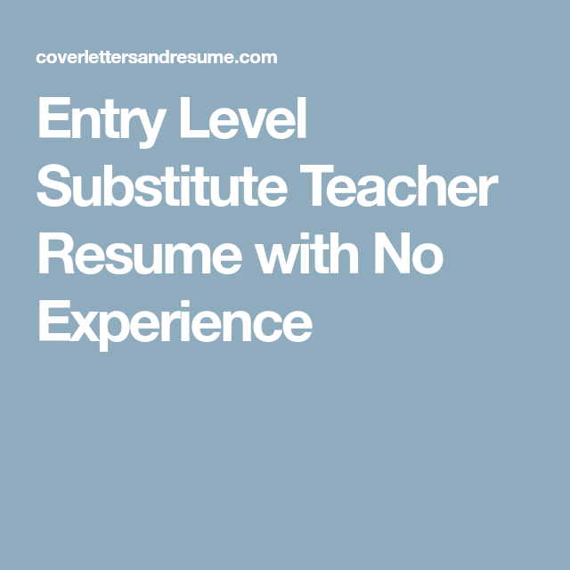 Entry Level Substitute Teacher Resume with No Experience