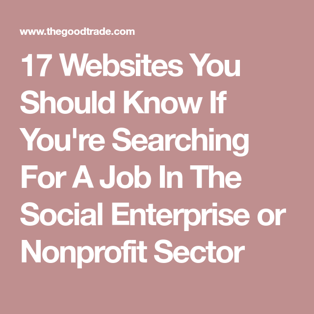 17 Websites You Should Know If You re Searching For A Job In The Social Enterprise or Nonprofit Sector