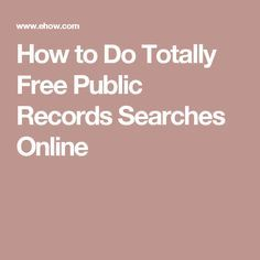 How to Do Totally Free Public Records Searches line
