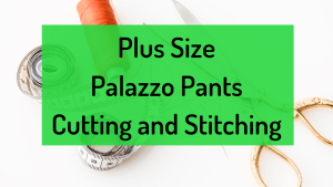 Plus Size Palazzo Pants Cutting and Stitching