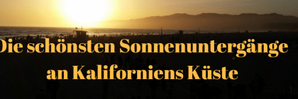 Die schönsten Sonnenuntergänge an Kaliforniens Küste
