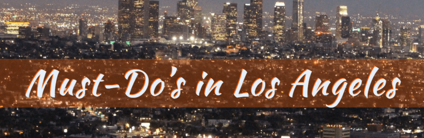 Must-Do's in Los Angeles