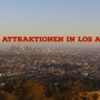 50 Top Attraktionen in Los Angeles!