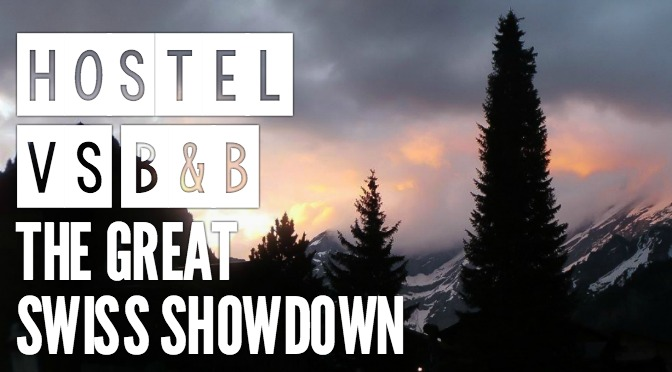 Hostel vs B&B // The Great Swiss Showdown