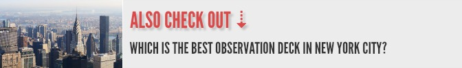 Also check out: Which is the best observation deck in New York City?
