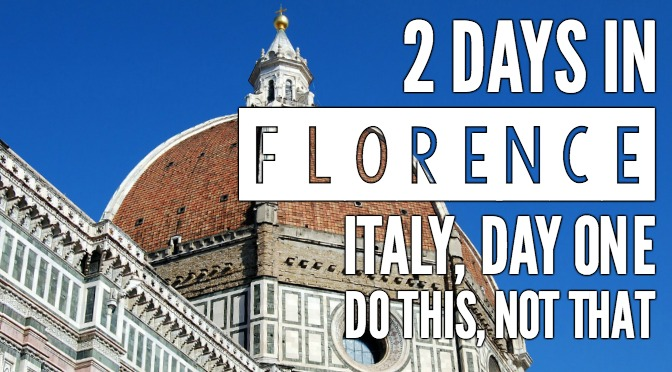 2 Days in Florence: Day One [DO THIS, NOT THAT]