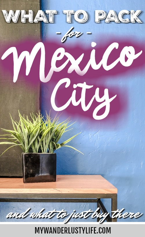 What to pack for Mexico City | What to bring to Mexico City | Clothing and apparel, shoes, adventures, books, toiletries, electronics, etc. | What to buy in Mexico City