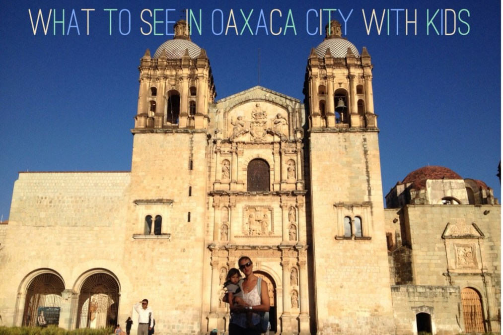 Top sights in Oaxaca City with kids