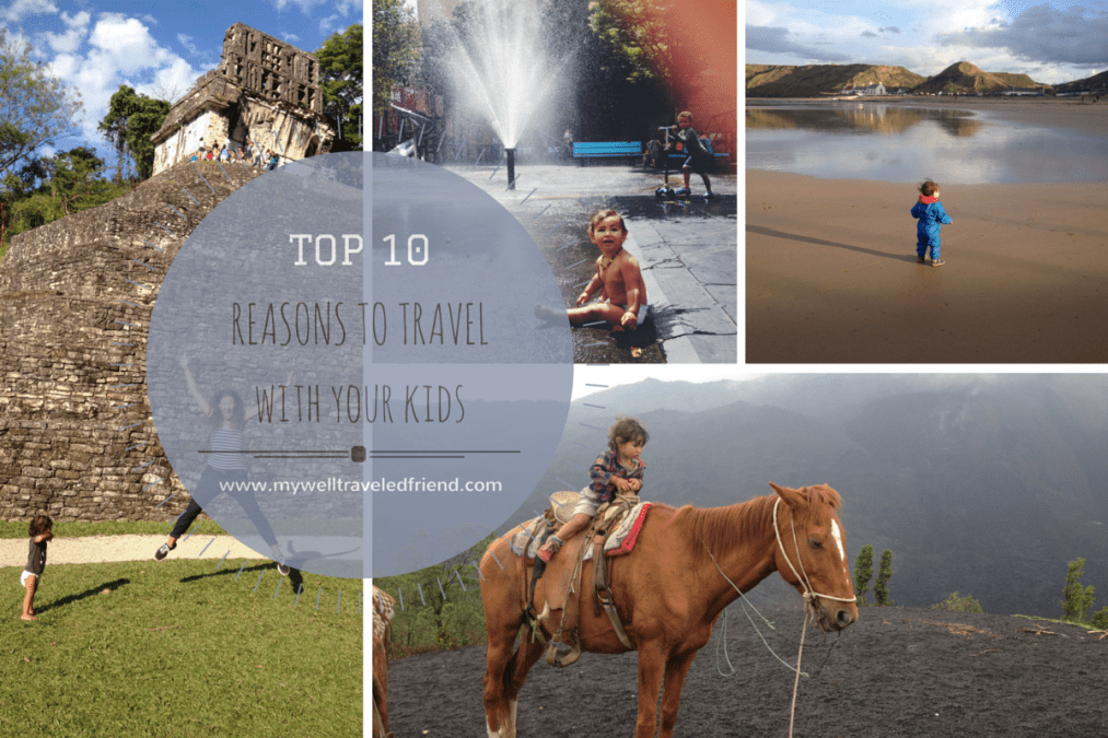 My Top 10 reasons for family travel and travel with kids.