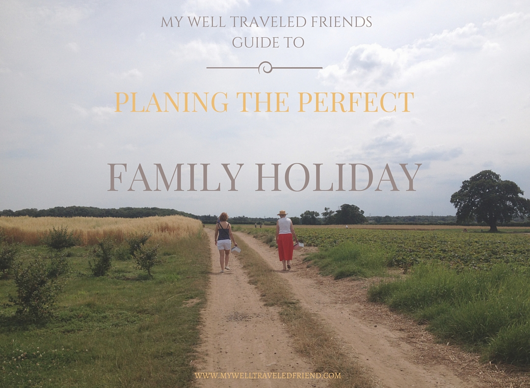 My Well Traveled Friend's guide to the perfect family holiday